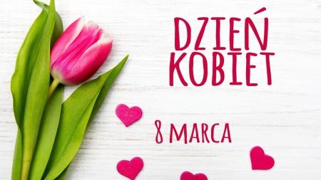 Drogie Panie! Z okazji Dnia Kobiet życzymy Wam wszystkiego najlepszego!